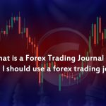 What is a Forex Trading Journal and Why I Should use a Forex Trading Journal ?